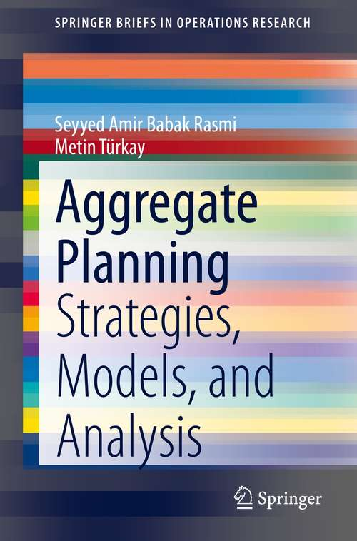 Aggregate Planning: Strategies, Models, and Analysis (SpringerBriefs in Operations Research)