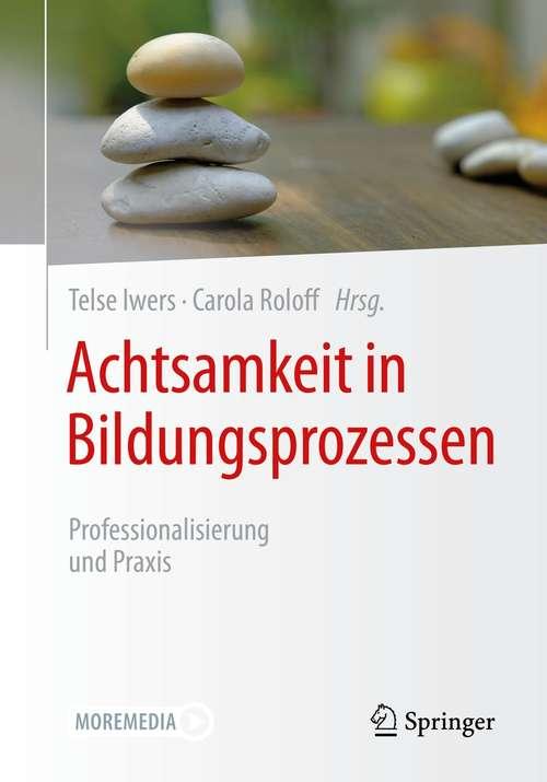 Achtsamkeit in Bildungsprozessen: Professionalisierung und Praxis