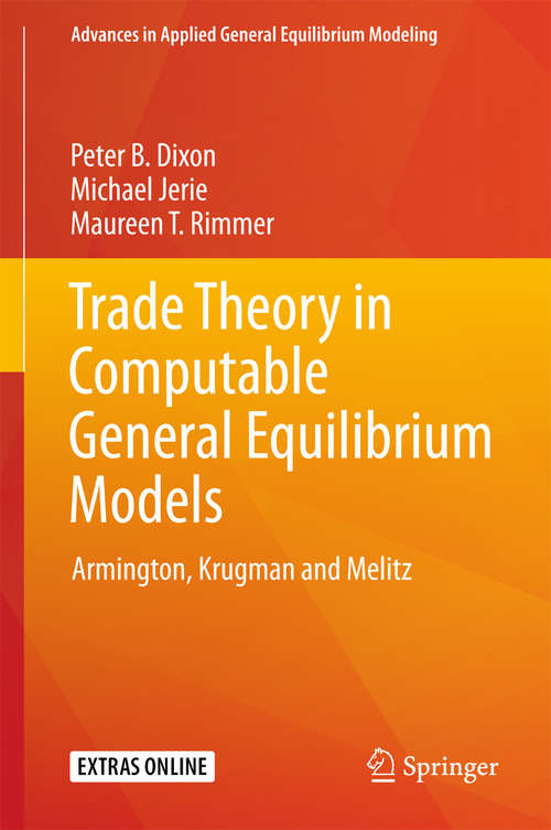 Trade Theory in Computable General Equilibrium Models: Armington, Krugman And Melitz (Advances In Applied General Equilibrium Modeling Ser.)