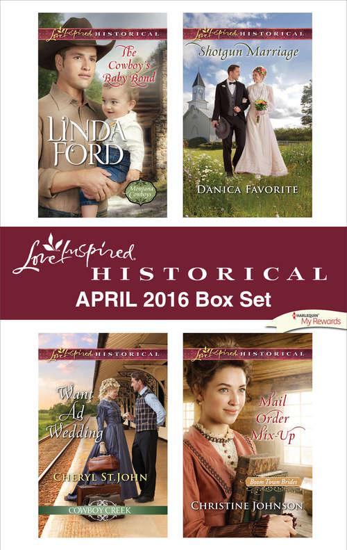 Harlequin Love Inspired Historical April 2016 Box Set: The Cowboy's Baby Bond\Want Ad Wedding\Shotgun Marriage\Mail Order Mix-Up