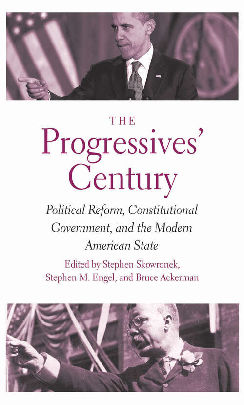 The Progressives' Century: Political Reform, Constitutional Government, and the Modern American State