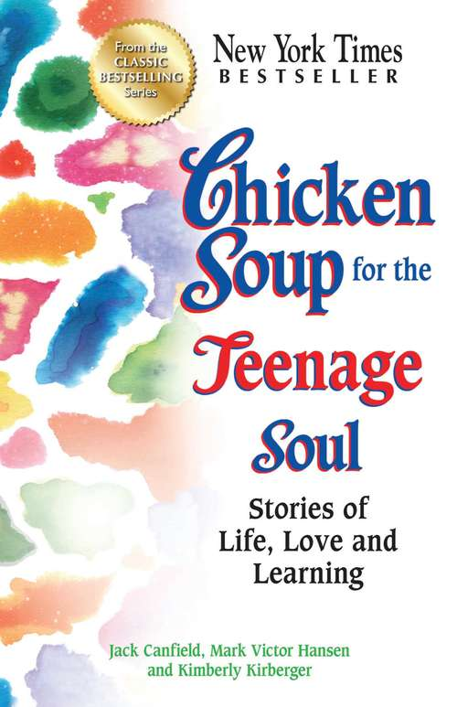 Chicken Soup for the Teenage Soul: Stories of Life, Love and Learning (Chicken Soup For The Soul Ser.)