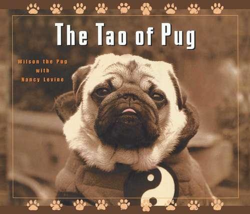 The Tao of Pug: Wilson The Pug In Love (Tao of Pug)