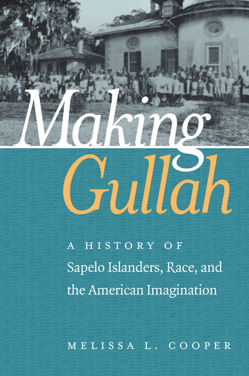 Making Gullah: A History of Sapelo Islanders, Race, and the American Imagination (The John Hope Franklin Series in African American History and Culture)