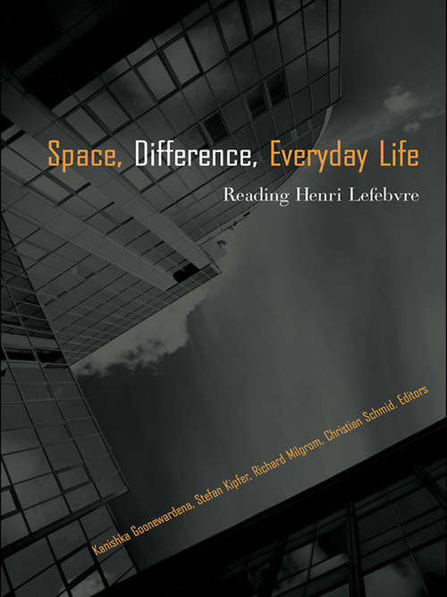 Space, Difference, Everyday Life: Reading Henri Lefebvre