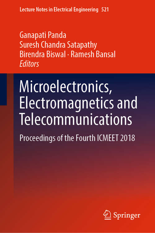 Microelectronics, Electromagnetics and Telecommunications: Proceedings Of The Fourth Icmeet 2018 (Lecture Notes In Electrical Engineering #521)