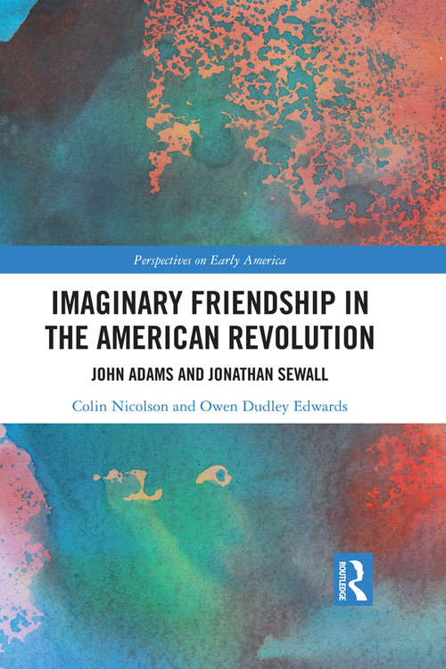Imaginary Friendship in the American Revolution: John Adams and Jonathan Sewall (Perspectives on Early America #3)