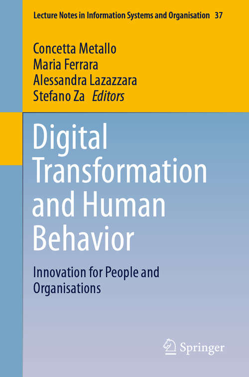 Digital Transformation and Human Behavior: Innovation for People and Organisations (Lecture Notes in Information Systems and Organisation #37)