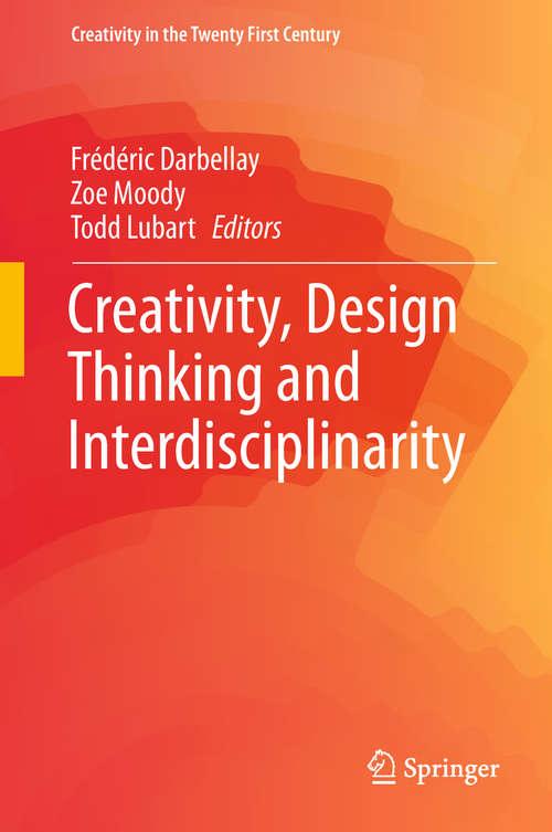 Creativity, Design Thinking and Interdisciplinarity (Creativity in the Twenty First Century)