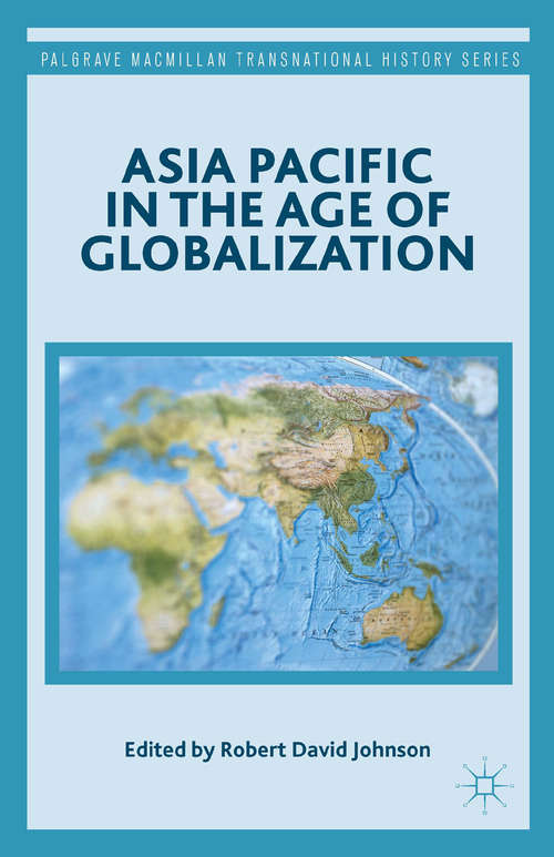 Asia Pacific in the Age of Globalization (Palgrave Macmillan Transnational History Ser.)