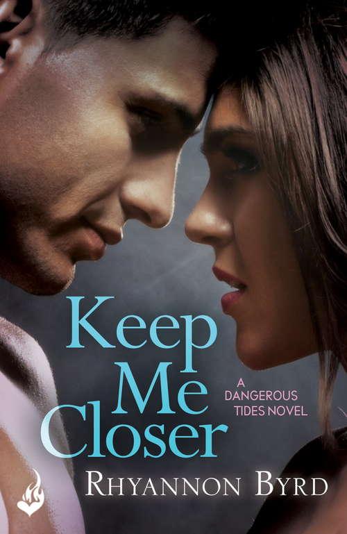 Keep Me Closer: Dangerous Tides 2 (Dangerous Tides)