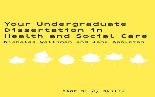 Your Undergraduate Dissertation in Health and Social Care (SAGE Study Skills Series)