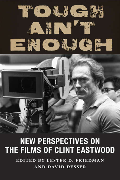 Tough Ain't Enough: New Perspectives on the Films of Clint Eastwood