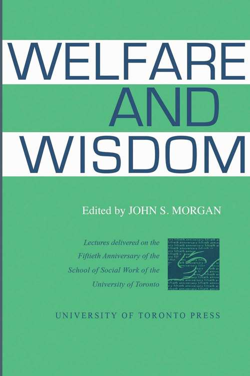 Welfare and Wisdom: Lectures Delivered On The Fiftieth Anniversary Of The School Of Social Work Of The University Of Toronto (The Royal Society of Canada Special Publications)