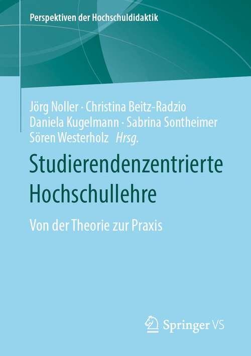 Studierendenzentrierte Hochschullehre: Von der Theorie zur Praxis (Perspektiven der Hochschuldidaktik)