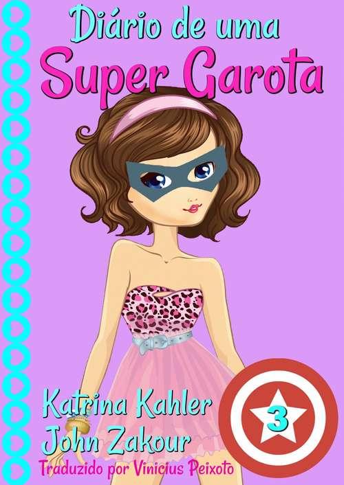 Diário de uma Super Garota - Livro 3 - A Força do Trabalho em Equipe!
