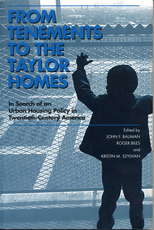 From Tenements to the Taylor Homes: In Search of an Urban Housing Policy in Twentieth-Century America (G - Reference, Information and Interdisciplinary Subjects)