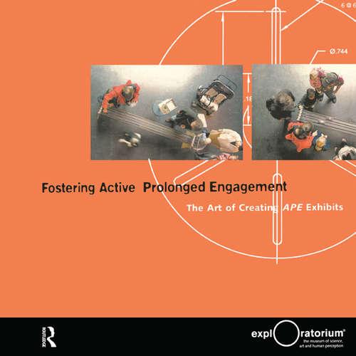 Fostering Active Prolonged Engagement: The Art of Creating APE Exhibits (Exploratorium Museum Professional Series)