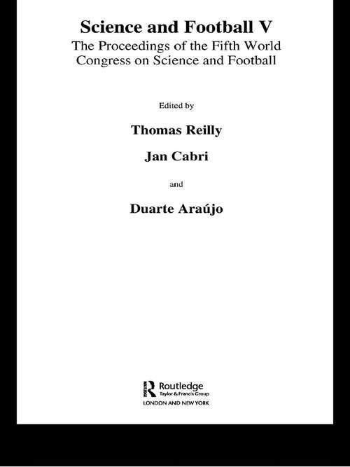 Science and Football V: The Proceedings of the Fifth World Congress on Sports Science and Football