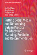 Putting Social Media and Networking Data in Practice for Education, Planning, Prediction and Recommendation (Lecture Notes in Social Networks)