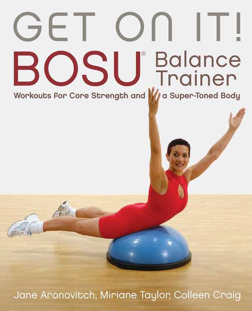 Get On It!: BOSU® Balance Trainer Workouts for Core Strength and a Super Toned Body (Dirty Everyday Slang Ser.)