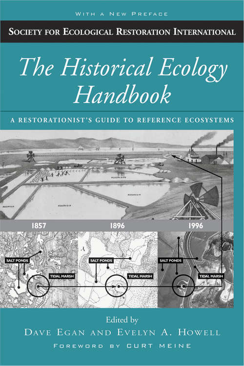 The Historical Ecology Handbook: A Restorationist's Guide to Reference Ecosystems (Science Practice Ecological Restoration)