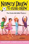The Cinderella Ballet Mystery (Nancy Drew and the Clue Crew #4)