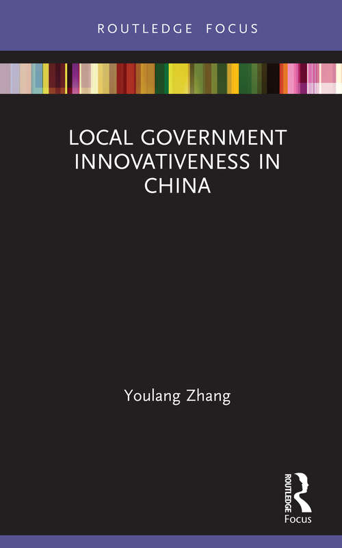 Local Government Innovativeness in China (Routledge Focus on Public Governance in Asia)