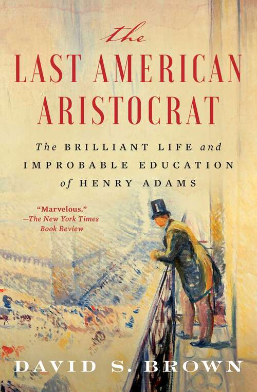Collection sample book cover The Last American Aristocrat: The Brilliant Life and Improbable Education of Henry Adams by David S. Brown