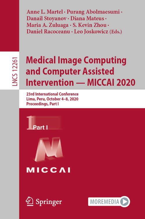 Medical Image Computing and Computer Assisted Intervention – MICCAI 2020: 23rd International Conference, Lima, Peru, October 4–8, 2020, Proceedings, Part I (Lecture Notes in Computer Science #12261)