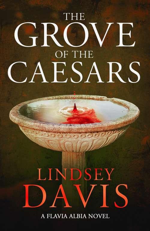 The Grove of the Caesars: A Flavia Albia Novel (Flavia Albia #8)