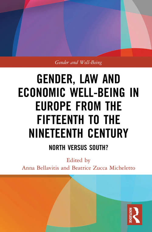 Gender, Law and Economic Well-Being in Europe from the Fifteenth to the Nineteenth Century: North versus South? (Gender and Well-Being)