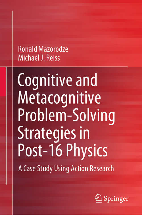 Cognitive and Metacognitive Problem-Solving Strategies in Post-16 Physics: A Case Study Using Action Research (SpringerBriefs in Education)