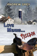 Love Means... Freedom (Love Means... Series #4)