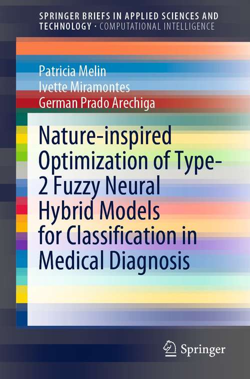 Nature-inspired Optimization of Type-2 Fuzzy Neural Hybrid Models for Classification in Medical Diagnosis (SpringerBriefs in Applied Sciences and Technology)