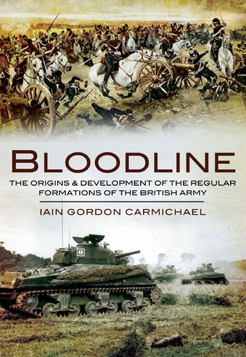 Bloodline: An Introduction to the Origins & Development of the Regular Formations of the British Army