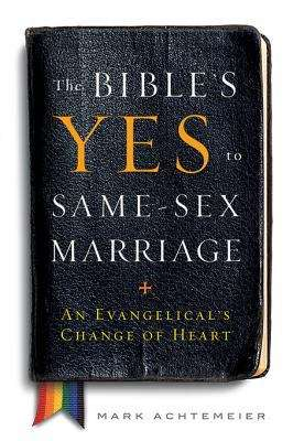 The Bible's Yes to Same-Sex Marriage: An Evangelical's Change of Heart