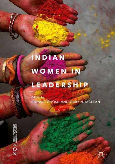 Indian Women in Leadership (Current Perspectives on Asian Women in Leadership)