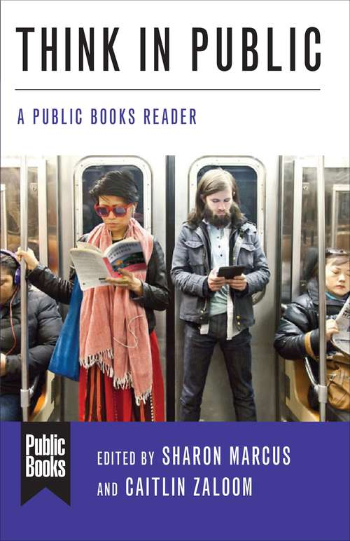 Think in Public: A Public Books Reader (Public Books Series)