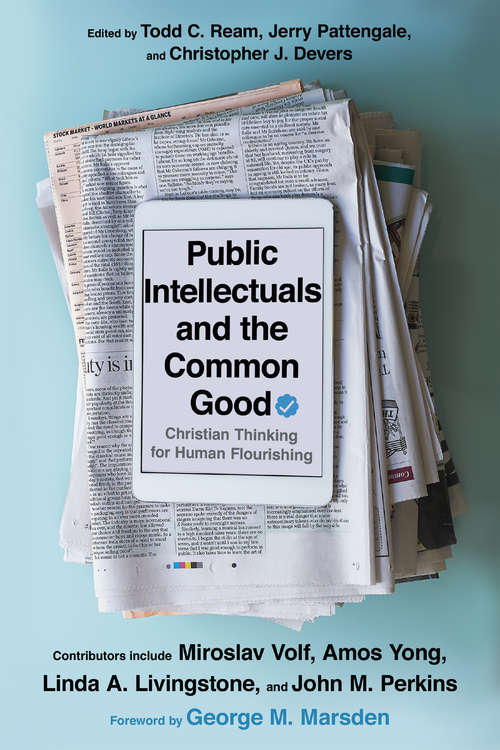 Public Intellectuals and the Common Good: Christian Thinking for Human Flourishing