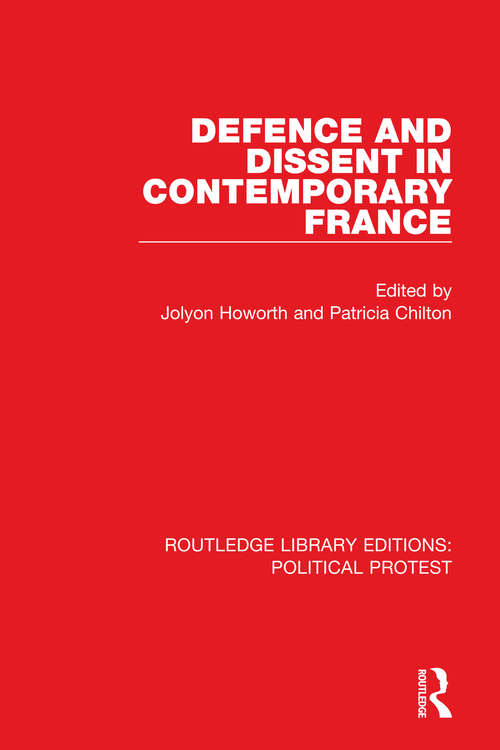 Defence and Dissent in Contemporary France (Routledge Library Editions: Political Protest #5)
