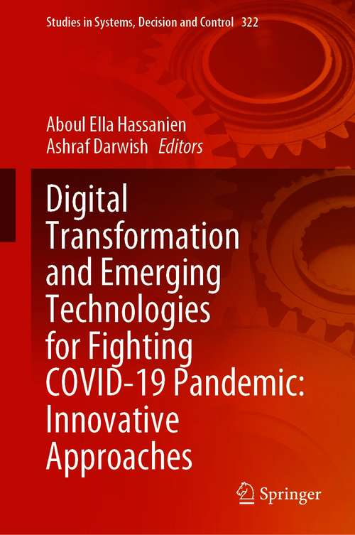 Digital Transformation and Emerging Technologies for Fighting COVID-19 Pandemic: Innovative Approaches (Studies in Systems, Decision and Control #322)