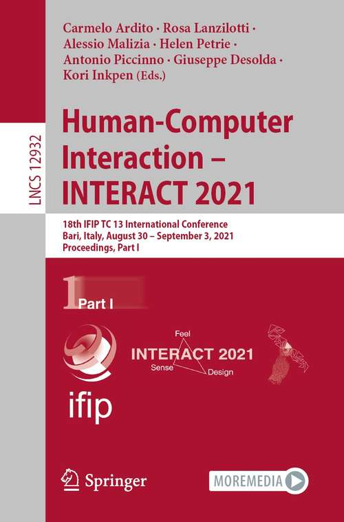 Human-Computer Interaction – INTERACT 2021: 18th IFIP TC 13 International Conference, Bari, Italy, August 30 – September 3, 2021, Proceedings, Part I (Lecture Notes in Computer Science #12932)
