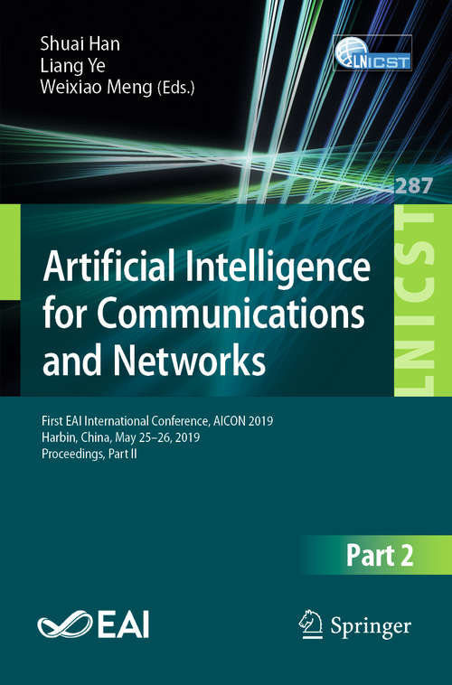 Artificial Intelligence for Communications and Networks: First EAI International Conference, AICON 2019, Harbin, China, May 25–26, 2019, Proceedings, Part II (Lecture Notes of the Institute for Computer Sciences, Social Informatics and Telecommunications Engineering #287)