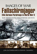 Fallschirmjager: Rare Photographs from Wartime Archives (Images of War)