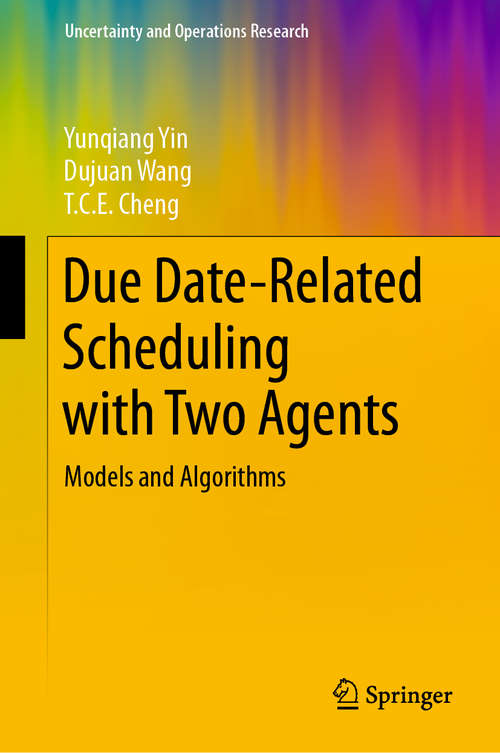 Due Date-Related Scheduling with Two Agents: Models and Algorithms (Uncertainty and Operations Research)
