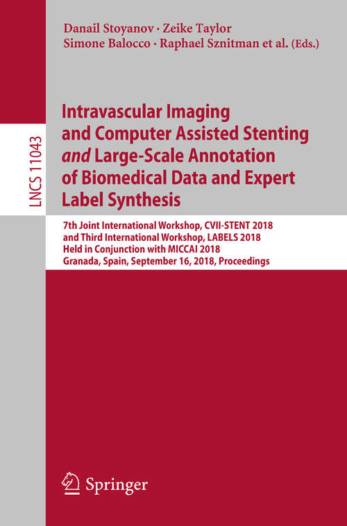 Intravascular Imaging and Computer Assisted Stenting and Large-Scale Annotation of Biomedical Data and Expert Label Synthesis