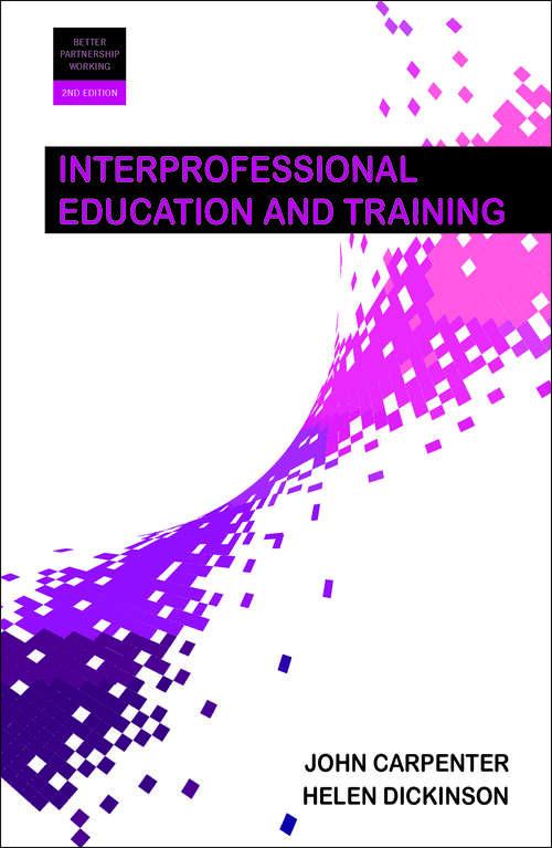 Interprofessional Education and Training 2e (Better Partnership Working series)
