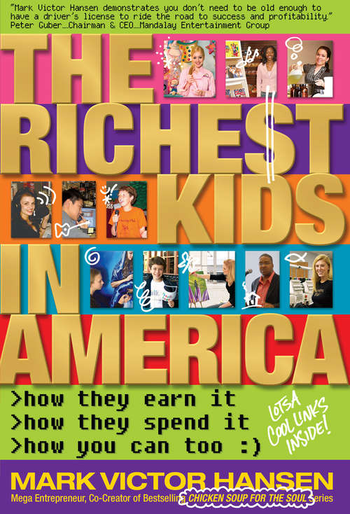 The Richest Kids in America: How They Earn It, How They Spend It, How You Can Too