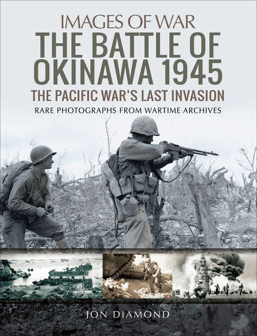 The Battle of Okinawa 1945: The Pacific War's Last Invasion (Images of War)